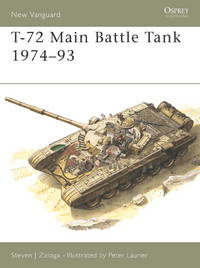 T-72: MAIN BATTLE TANK 1974-1993 by  Steven J Zaloga - Paperback - 1995 - from Infinity Books Japan and Biblio.co.uk