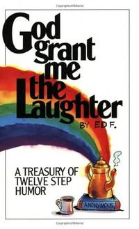 God Grant Me The Laughter: A Treasury Of Twelve Step Humor by  Ed F. - Paperback - from Paper Tiger Books (SKU: 51WN1000070Y_ns)