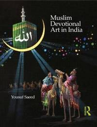 Muslim Devotional Art in India by Yousuf Saeed - First Edition - 2012 - from art longwood books and Biblio.co.uk
