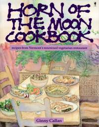 Horn of the Moon Cookbook : Recipes from Vermont's Renowned Vegetarian Restaurant