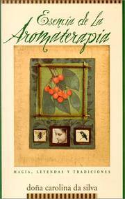 Esencia De La Aromaterapia : Magia, Leyendas y Tradiciones