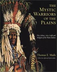 image of The Mystic Warriors of the Plains: The Culture, Arts, Crafts and Religion of the Plains Indians