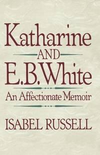 Katharine and E.B. White: An Affectionate Memoir