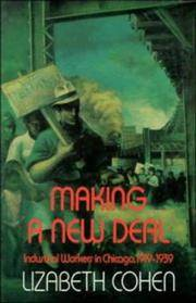 Making a New Deal; Industrial Workers in Chicago, 1919-1939