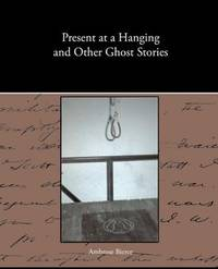 image of Present at a Hanging and Other Ghost Stories