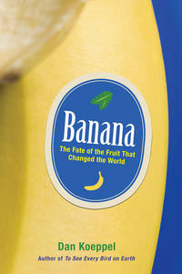 Banana - The Fate of the Fruit That Changed the World