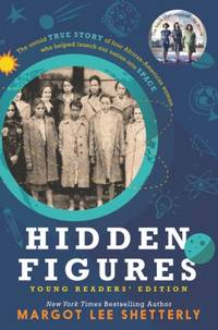 image of Hidden Figures: The Untold True Story of Four African-American Women Who Helped Launch Our Nation Into Space: Young Readers' Edition
