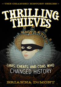 Thrilling Thieves: Thrilling Thieves: Liars, Cheats, and Cons Who Changed History (Changed...