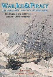 WAR, ICE & PIRACY - The Remarkable Career of a Victorian Sailor. The Journals and Letters of...