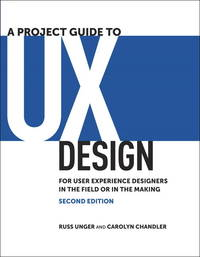 A Project Guide to UX Design: For user experience designers in the field or in the making (2nd...