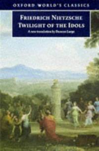 Twilight of the Idols: Or, How to Philosophize with the Hammer