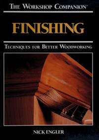 THE WORKSHOP COMPANION FINISHING Techniques For Better WoodWorking by  Nick Engler  - Hardcover  - from Billthebookguy.com (SKU: 6627)