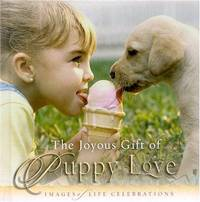 JOYOUS GIFT OF PUPPY LOVE, THE: IMAGES OF LIFE CELEBRATIONS