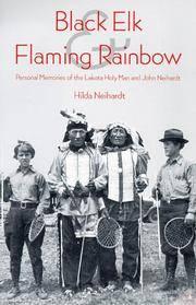 Black Elk And Flaming Rainbow; Personal Memories of the Lakota Holy Man and John Neihardt