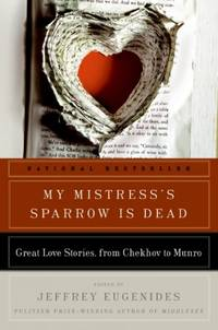 image of My Mistress's Sparrow Is Dead Great Love Stories, from Chekhov to Munro