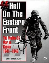 SS: Hell on the Eastern Front: The Waffen-SS War in Russia 1941-45