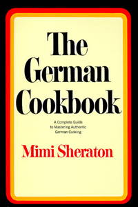 image of The German Cookbook: A Complete Guide to Mastering Authentic German Cooking