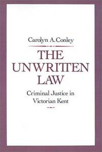 THE UNWRITTEN LAW: Criminal Justice in Victorian Kent
