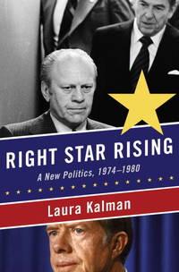 Right Star Rising: A New Politics, 1974-1980