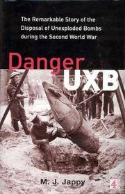 Danger UXB: the remarkable story of the disposal of unexploded bombs during the Second World War by JAPPY M. J.: - First Edition - from Mr Mac and Biblio.com