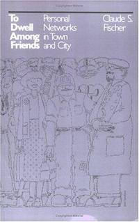 To Dwell Among Friends: Personal Networks in Town and City