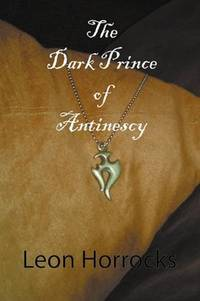 The Dark Prince Of Antinescy (SCARCE FIRST EDITION, FIRST PRINTING SIGNED BY THE AUTHOR, LEON HORROCKS)