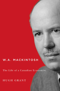 W. A. Mackintosh : The Life of a Canadian Economist