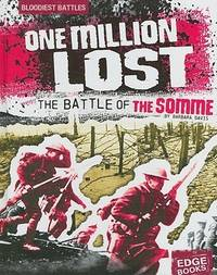 One Million Lost: The Battle of the Somme (Bloodiest Battles)