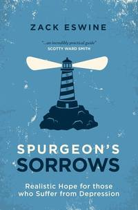 SPURGEON^S SORROWS: Realistic Hope For Those Who Suffer From Depression