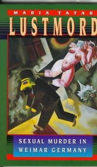 Lustmord: Sexual Murder in Weimar Germany