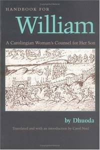Handbook for William : A Carolingian Woman's Counsel for Her Son