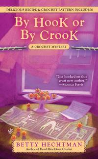 By Hook or By Crook: A Crochet Mystery by Hechtman, Betty (Author) - 2009