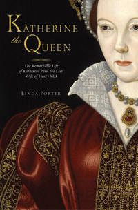 Katherine the Queen: The Remarkable Life of Katherine Parr, the Last Wife of Henry VIII. [1st...