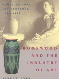 ROOKWOOD AND THE INDUSTRY OF ART. Women, Culture, And Commerce, 1880 - 1913.