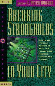Breaking Strongholds in Your City: How to Use Spiritual Mapping Tomake Your Prayers More...