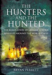 The Hunters and the Hunted. The Elimination of German Surface Warships Around the World 1914-15