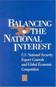 BALANCING THE NATIONAL INTEREST: U.S. National Security Export Controls and Global Economic...