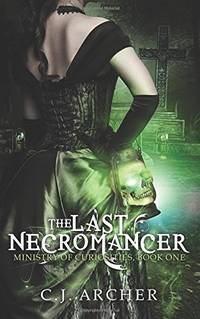 The Last Necromancer (ministry of Curiosities, Book one)