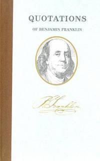 Quotations Of Benjamin Franklin, Vol 1