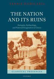 The Nation and its Ruins: Antiquity, Archaeology, and National Imagination in Greece (Classical...