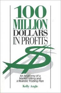 100 Million Dollars in Profits : An Anatomy of a Market Killing and a Realistic Trading Plan