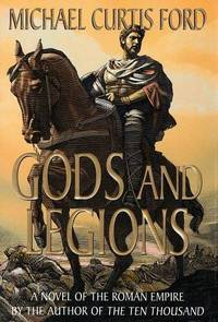 GODS AND LEGIONS by  Michael Curtis Ford - First Edition  - 2002 - from Walther's Books (SKU: 001295)