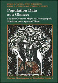 Population Data At A Glance: Shaded Contour Maps of Demographic Surfaces  Over Age and Time; v4 (Odense Monographs on Population Aging Series)