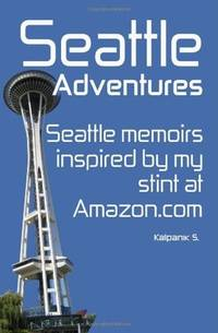 Seattle Adventures - Seattle Memoirs Inspired By My Stint At Amazon.com