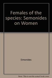 Females of the Species: Semonides on Women by  Marcelle;Semonides  Hugh;Quinton - Hardcover - 1975 - from Rob Briggs Books (SKU: 21541)