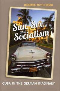 Sun, Sex, and Socialism: Cuba in the German Imaginary