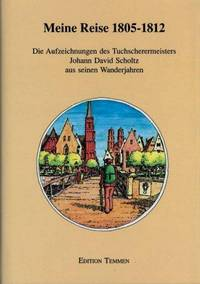 MEINE REISE 1805-1812 Die Anfzeichnungen Des Tuchscherermeisters