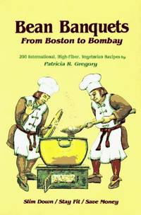 Bean Banquets: From Boston To Bombay 200 International, High Fibre,  Vegetarian Recipes