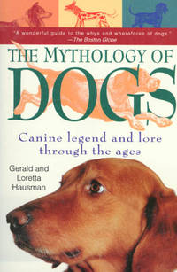 THE MYTHOLOGY OF DOGS Canine Legend and Lore through the Ages