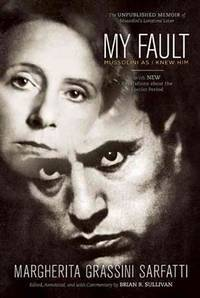 My Fault : Mussolini as I knew Him / edited, annotated, and with commentary by Brian R. Sullivan